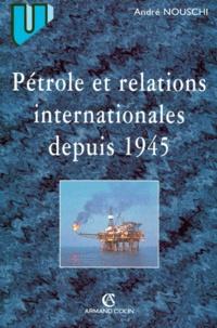 André Nouschi - Pétrole et relations internationales de 1945 à nos jours.