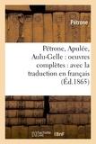 Pétrone - Pétrone, Apulée, Aulu-Gelle : oeuvres complètes : avec la traduction en français (Éd.1865).
