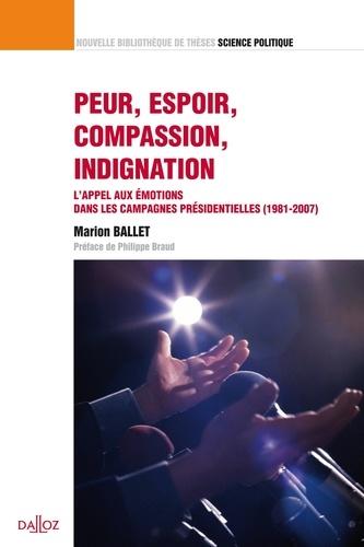 Marion Ballet - Peur, espoir, compassion, indignation - L'appel aux émotions dans les campagnes présidentielles (1981-2007).