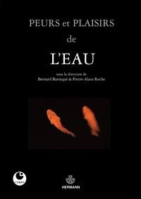 Bernard Barraqué et Pierre-Alain Roche - Peurs et plaisirs de l'eau.