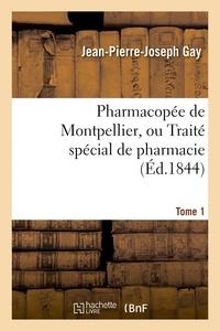Gay - Pharmacopée de Montpellier, ou Traité spécial de pharmacie Tome 1.