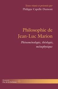 Philippe Capelle-Dumont - Philosophie de Jean-Luc Marion - Phénoménologie, théologie, métaphysique.