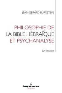 Jean-Gérard Bursztein - Philosophie de la Bible hébraïque et psychanalyse - Un lexique.