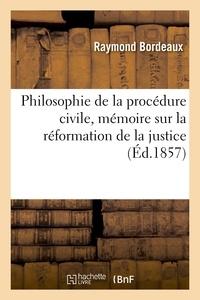 Raymond Bordeaux - Philosophie de la procédure civile, mémoire sur la réformation de la justice.