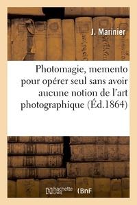 Marinier - Photomagie, memento pour opérer seul sans avoir aucune notion de l'art photographique.
