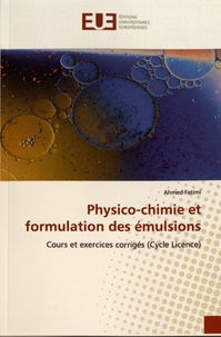 Ahmed Fatimi - Physico-chimie et formulation des émulsions - Cours et exercices corrigés (Cycle Licence).