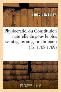François Quesnay - Physiocratie, ou Constitution naturelle du gouv le plus avantageux au genre humain (Éd.1768-1769).
