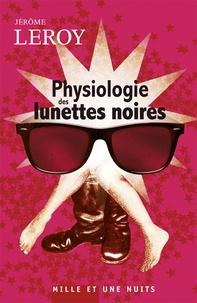 Jérôme Leroy - Physiologie des lunettes noires.