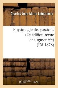 Charles-Jean-Marie Letourneau - Physiologie des passions (2e édition revue et augmentée) (Éd.1878).