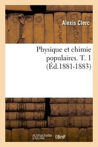 Alexis Clerc - Physique et chimie populaires. T. 1 (Éd.1881-1883).