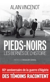 Alain Vincenot - Pieds-noirs - Les bernés de l'Histoire.