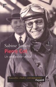 Sabine Jansen - Pierre Cot. - Un antifasciste radical.