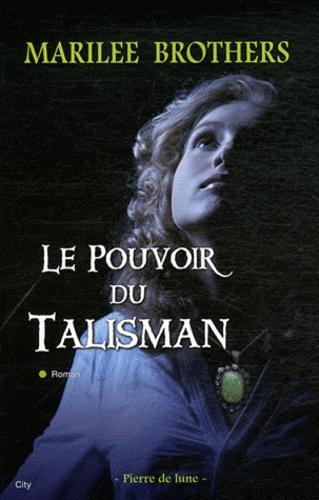 Marilée Brothers - Pierre de lune Tome 2 : Le Pouvoir du Talisman.