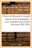 Ronsard pierre De - Pierre de Ronsard et Amadis Jamyn, leurs autographes, avec vingt-deux fac-similés hors texte.