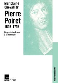 Marjolaine Chevallier - Pierre Poiret (1646-1719) - Du protestantisme à la mystique.