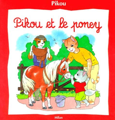 Bernard Giroud et Nicole Baron - Pikou  : Pikou et le poney.