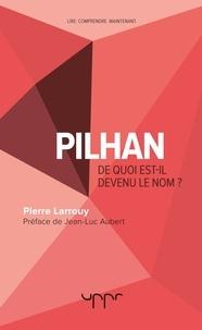Pierre Larrouy - Pilhan - De quoi est-il devenu le nom ?.