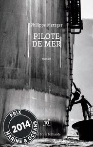 Philippe Metzger - Pilote de mer.
