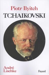 André Lischke - Piotr Ilyitch Tchaikovski.