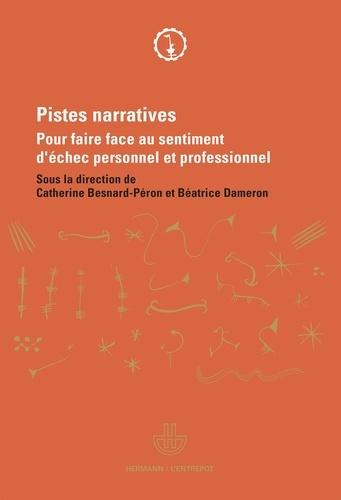 Catherine Besnard-Péron et Béatrice Dameron - Pistes narratives - Pour faire face au sentiment d'échec personnel et professionnel.