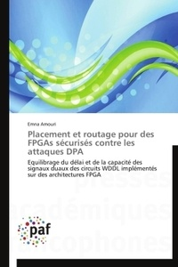 Emna Amouri - Placement et routage pour des FPGAs sécurisés contre les attaques DPA - Equilibrage du délai et de la capacité des signaux duaux des circuits WDDL implémentés sur des architectures FPGA.
