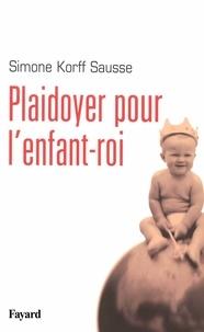 Simone Korff Sausse - Plaidoyer pour l'enfant-roi.