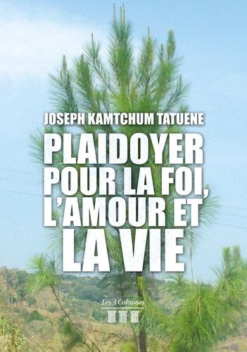 Joseph Kamtchum Tatuene - Plaidoyer pour la foi, l'amour et la vie.
