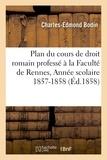 Bodin - Plan du cours de droit romain professé à la Faculté de Rennes. Année scolaire 1857-1858..