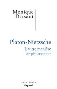 Monique Dixsaut - Platon-Nietzsche - L'autre manière de philosopher.