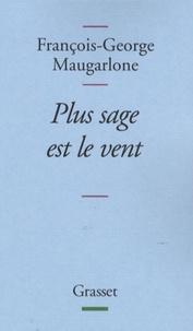 François-George Maugarlone - Plus sage est le vent.