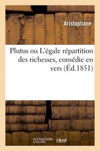 Aristophane - Plutus ou L'égale répartition des richesses, comédie en vers.