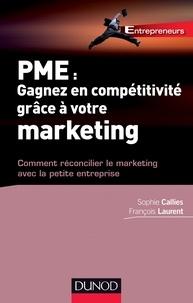 Sophie Callies et François Laurent - PME : gagnez en compétitivité grâce à votre marketing - Comment réconcilier le marketing avec la petite entreprise.