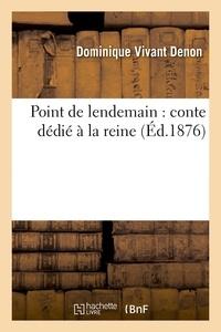 Dominique Vivant Denon - Point de lendemain : conte dédié à la reine (Éd.1876).