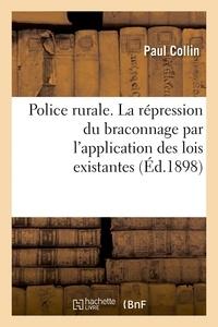 Paul Collin - Police rurale. La répression du braconnage par l'application des lois existantes.