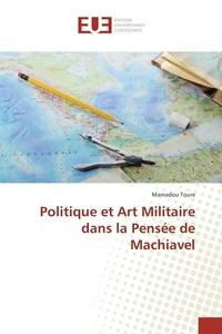 Mamadou Touré - Politique et Art Militaire dans la Pensée de Machiavel.