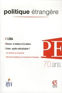 Mark Medish et Thomas Gomart - Politique étrangère N° 1, printemps 2006 : Russie : le dedans et le dehors ; Islam : Quelle radicalisation?.