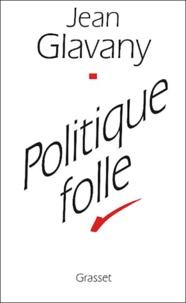 Jean Glavany - Politique folle.