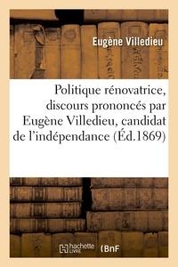 Eugène Villedieu - Politique rénovatrice, discours prononcés par Eugène Villedieu, candidat de l'indépendance.