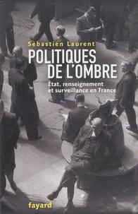 Sébastien Laurent - Politiques de l'ombre - Etat, renseignement et surveillance en France.