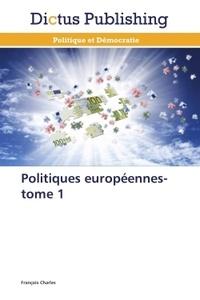 François Charles - Politiques européennes - Tome 1.