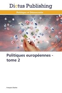 François Charles - Politiques européennes - Tome 2.