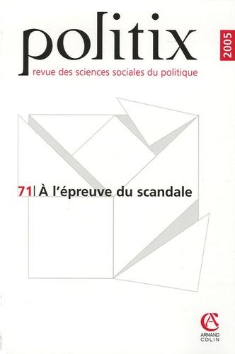 Cyril Lemieux et Damien De Blic - Politix N° 71/2005 : A l'épreuve du scandale.