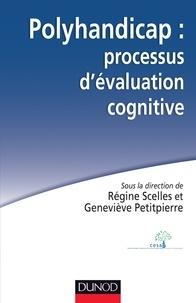 Régine Scelles et Geneviève Petitpierre - Polyhandicap : processus d'évaluation cognitive.