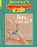 Marie-Agnès Gaudrat et Marie Aubinais - Pomme d'Api Soleil Hors-série N° 12 : Dieu, c'est qui ?.