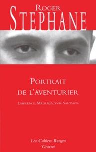 Roger Stéphane - Portrait de l'aventurier - Lawrence, Malraux, Von Salomon.