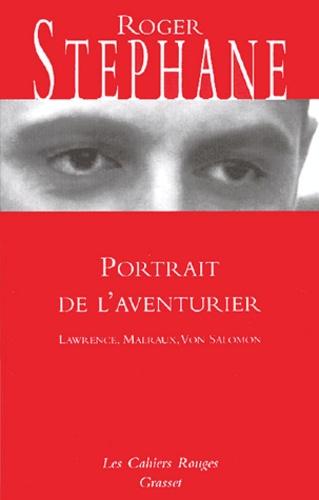 Portrait de l'aventurier. Lawrence, Malraux, Von Salomon