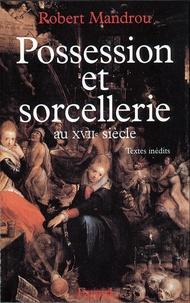 Robert Mandrou - Possession et sorcellerie au XVIIe siècle.