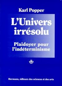 Karl Popper - Post-scriptum à la logique de la découverte scientifique - Tome 2, L'Univers irrésolu, Plaidoyer pour l'indéterminisme.