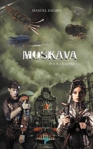 Manuel Essard - Pour l'empire 1 : Pour l'Empire ! - Moskava.