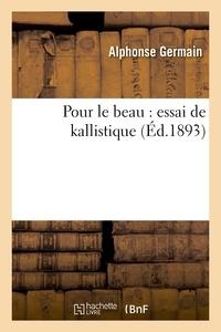 Alphonse Germain - Pour le beau : essai de kallistique.